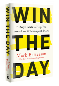 WIN THE DAY by Mark Batterson - 7 Habits to Help You Stress Less and Accomplish More